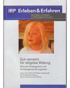 Gut vernetzt für religiöse Bildung. Wie sich Kindergarten und Kirchengemeinde ergänzen